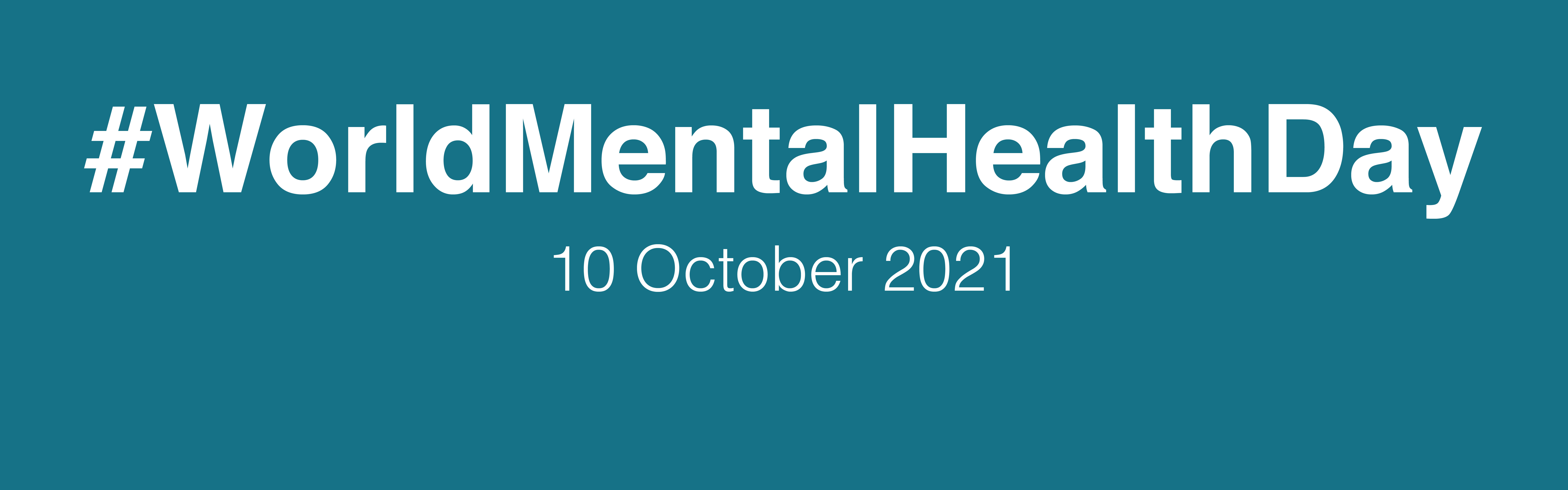 Basic solid teal colour banner - reading #WorldMentalHealthDay and the date 10 October 2021